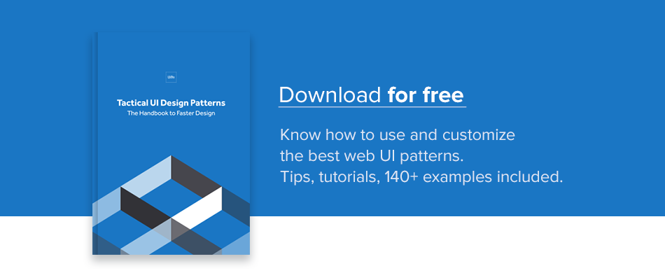 Learn how to use and customize the best web UI patterns. Tips, tutorials and more than 140 example included. Download this e-book for free.